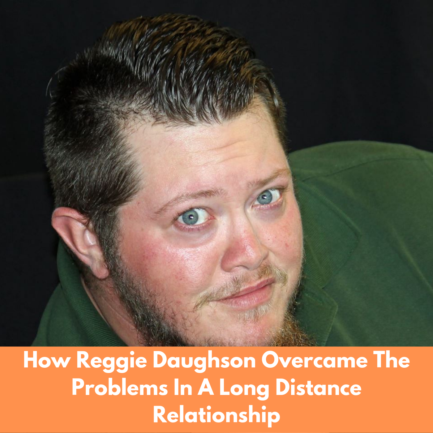 How Reggie Daughson Overcame The Problems In A Long Distance Relationship