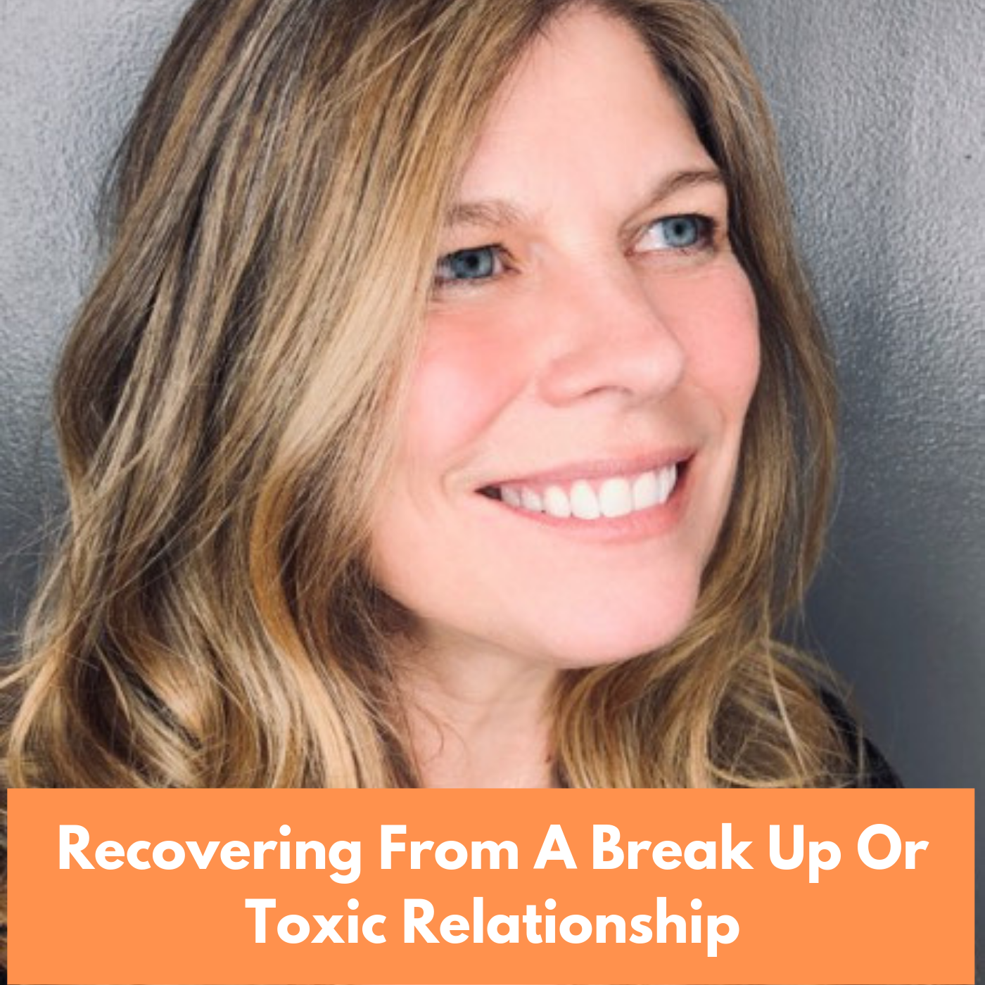 Recovering From A Break Up Or Toxic Relationship