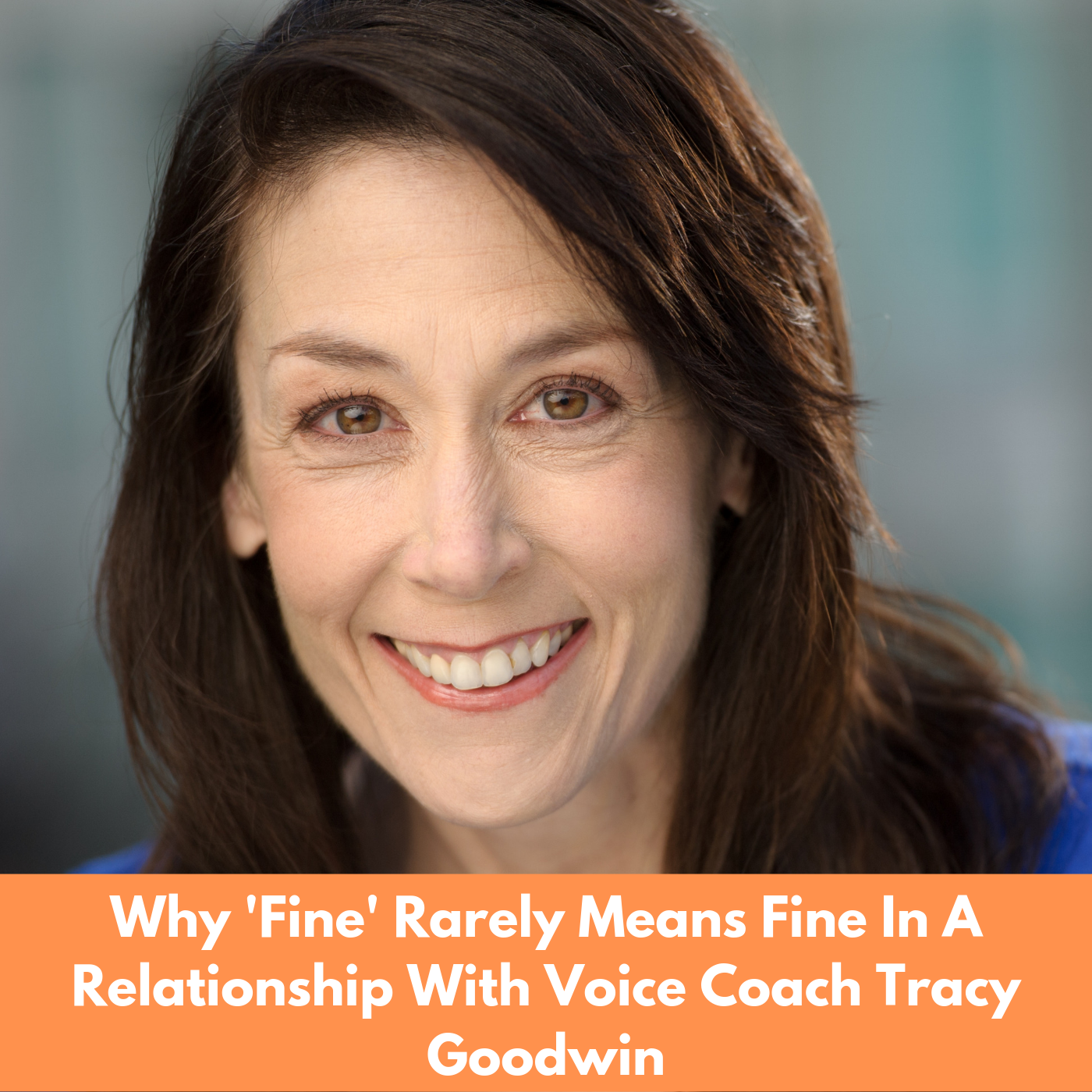 Why 'Fine' Rarely Means Fine Within A Relationship With Voice Coach Tracy Goodwin