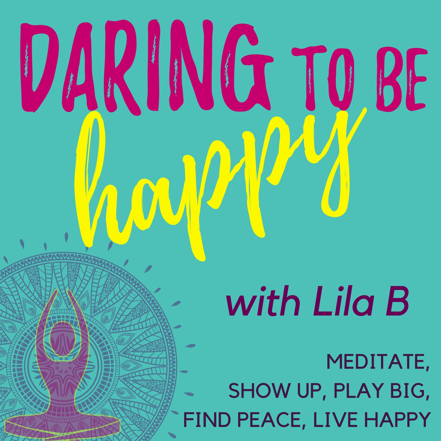 Daring to be HAPPY with Lila B